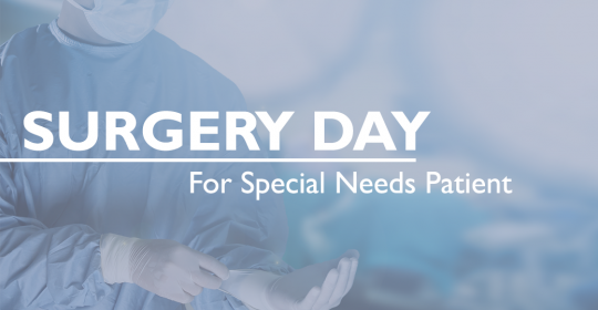 Surgery Day For Special Needs Patient