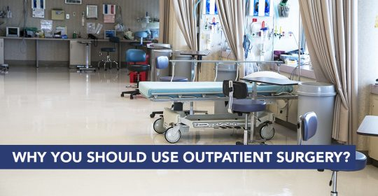 Why You Should Use Outpatient Surgery?